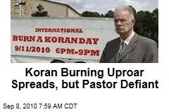 Koran Burning Uproar Spreads, but Pastor Defiant