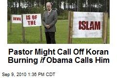 Pastor Might Call Off Koran Burning if Obama Calls Him