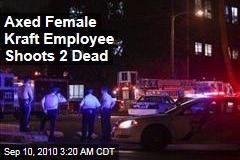 Axed Female Kraft Worker Shoots 2 Dead