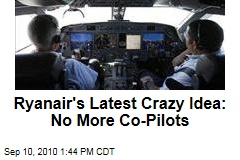 Ryanair's Latest Crazy Idea: No More Co-Pilots