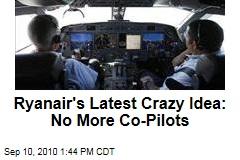 Ryanair's Latest Crazy Idea: No More Co-Pilots
