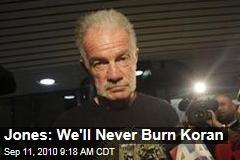 Jones: We'll Never Burn Koran