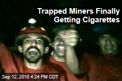Trapped Miners Finally Getting Cigarettes