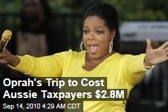 Oprah's Aussie Trip to Cost Taxpayers $3M