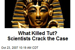 What Killed Tut? Scientists Crack the Case