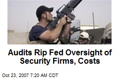 Audits Rip Fed Oversight of Security Firms, Costs