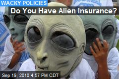 Do You Have Alien Insurance?