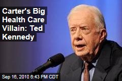 Carter's Big Health Care Villain: Ted Kennedy