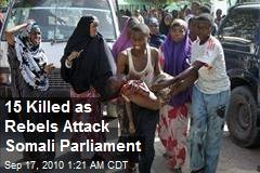 15 Killed as Rebels Attack Somali Parliament