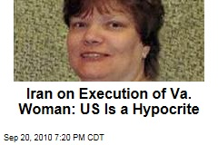 Iran on Execution of Va. Woman: US Is a Hypocrite