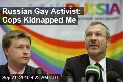 Russian Gay Activist: Cops Kidnapped Me
