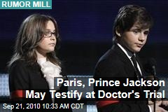 Paris, Prince Jackson May Testify at Doctor's Trial
