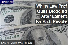 Whiny Law Prof Quits Blogging After Lament for Rich People