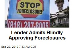 Lender Admits Blindly Approving Foreclosures