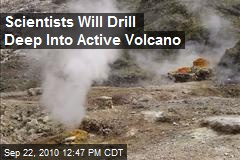 Scientists Will Drill Deep Into Active Volcano