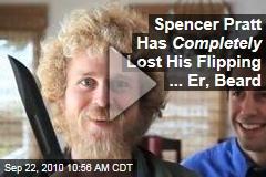 Spencer Pratt Has Completely Lost His Flipping ... Er, Beard