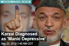 Karzai Diagnosed as 'Manic Depressive'