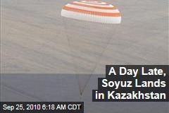 A Day Late, Soyuz Lands in Kazakhstan