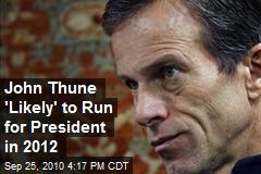 John Thune 'Likely' to Run for President in 2012