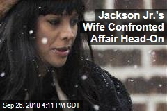 Jackson Jr.'s Wife Confronted Affair Head-On