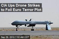 CIA Ups Drone Strikes to Foil Euro Terror Plot
