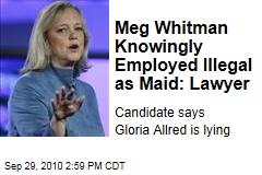 Meg Whitman Knowingly Employed Illegal as Maid: Lawyer