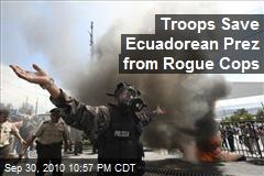 Troops Save Ecuadorean Prez from Rogue Cops