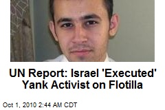 UN Report: Israel 'Executed' Yank Activist on Flotilla