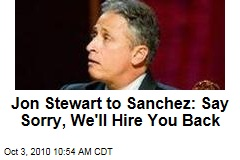Jon Stewart to Sanchez: Say Sorry, We'll Hire You Back