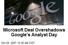 Microsoft Deal Overshadows Google's Analyst Day