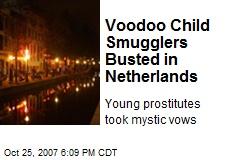 Voodoo Child Smugglers Busted in Netherlands