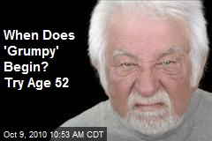 When Does 'Grumpy' Begin? Try Age 52