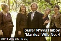 Sister Wives Hubby 'Marries' Wife No. 4