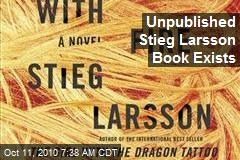 Unpublished Stieg Larsson Book Exists