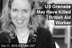 U.S. Grenade May Have Killed American Aid Worker