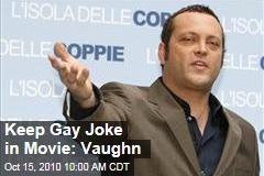 Keep Gay Joke in Movie: Vaughn