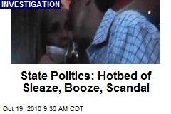 State Politics: Hotbed of Sleaze, Booze, Scandal