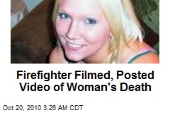 Firefighter Filmed, Posted Video of Woman's Death