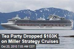 Tea Party Dropped $103K on Miller Strategy Cruises