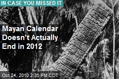 Mayan Calendar Doesn't Actually End in 2012
