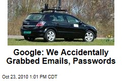 Google: We Accidentally Grabbed Emails, Passwords