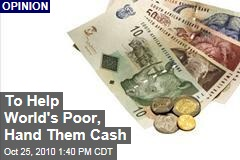 To Help World's Poor, Hand Them Cash