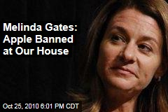 Melinda Gates: Apple Banned at Our House