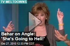Behar to Angle: She's 'Going to Hell!'