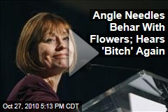 Angle Needles Behar With Flowers; Hears 'Bitch' Again