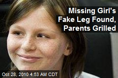 Missing Girl's Fake Leg Found, Parents Grilled