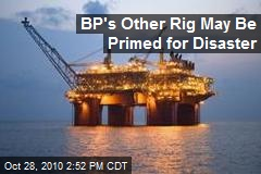 BP's Other Rig May Be Primed for Disaster