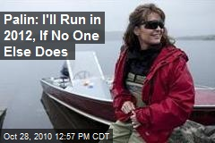 Palin: I'll Run in 2012, If No One Else Does