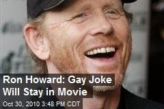 Ron Howard: Gay Joke Will Stay in Movie