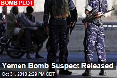Yemen Bomb Suspect Released